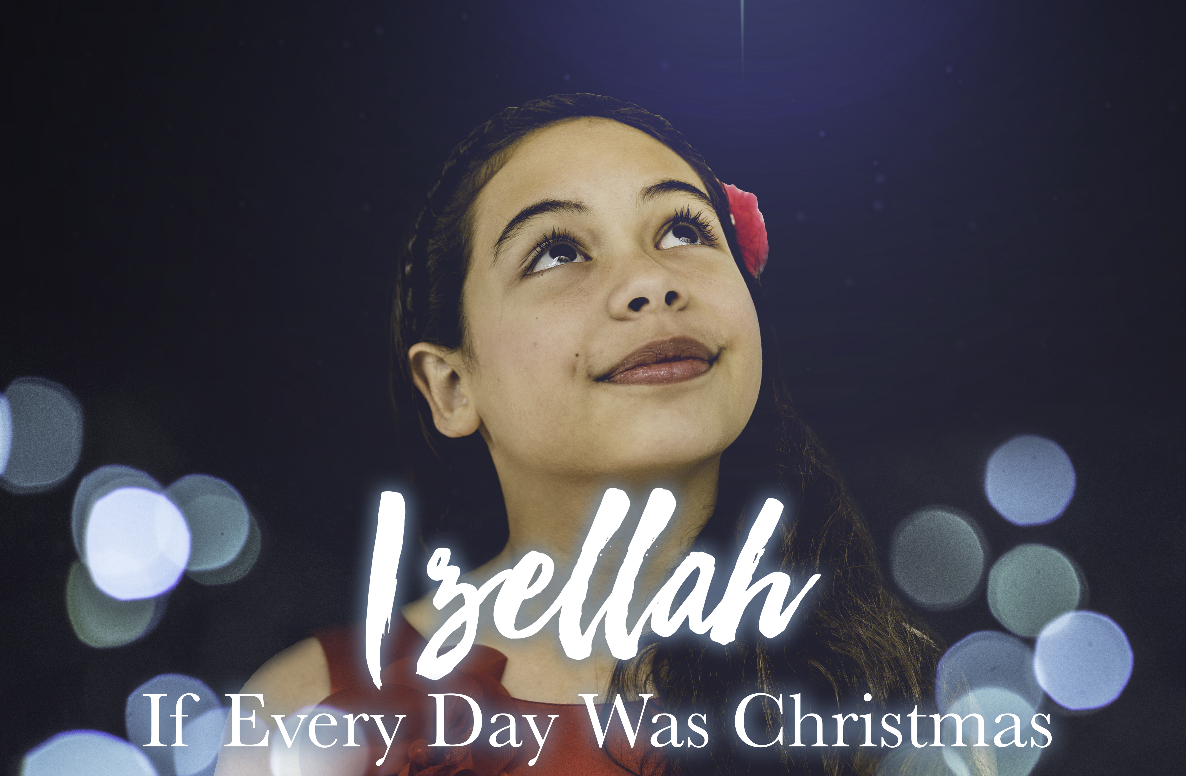 IF EVERYDAY WAS CHRISTMAS FOR IZELLAH