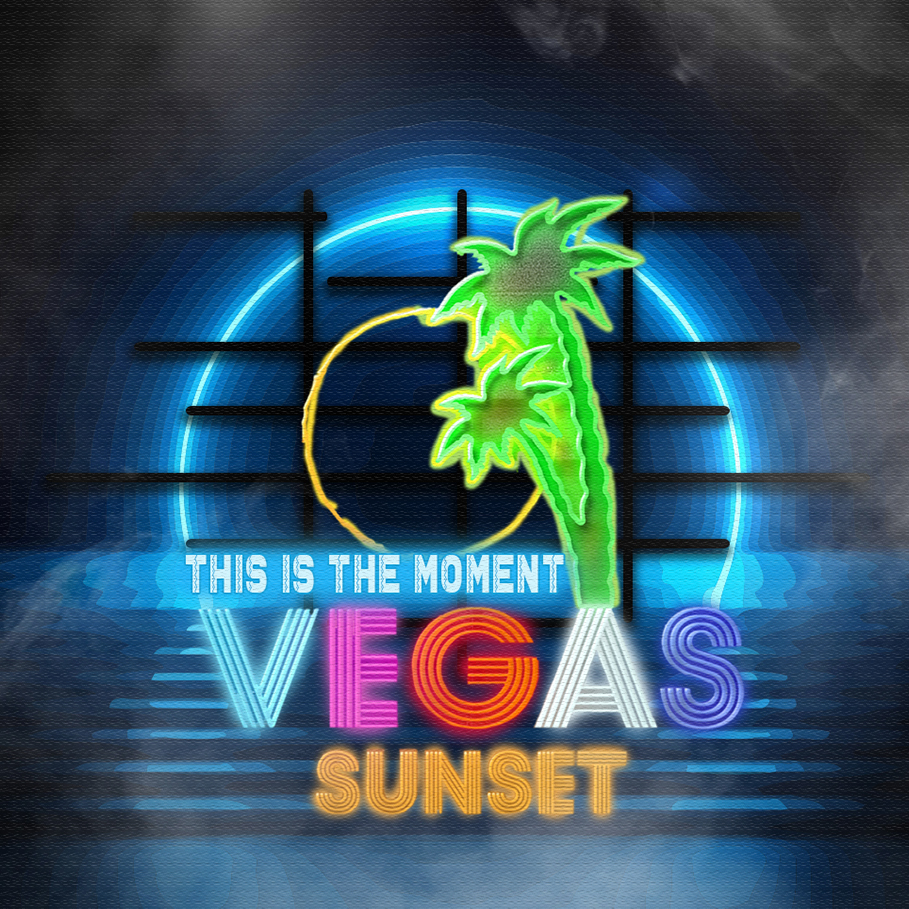THIS IS THE MOMENT – VEGAS SUNSET